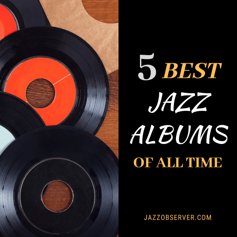 5 Best Jazz Albums Of All Time Jazz Observer